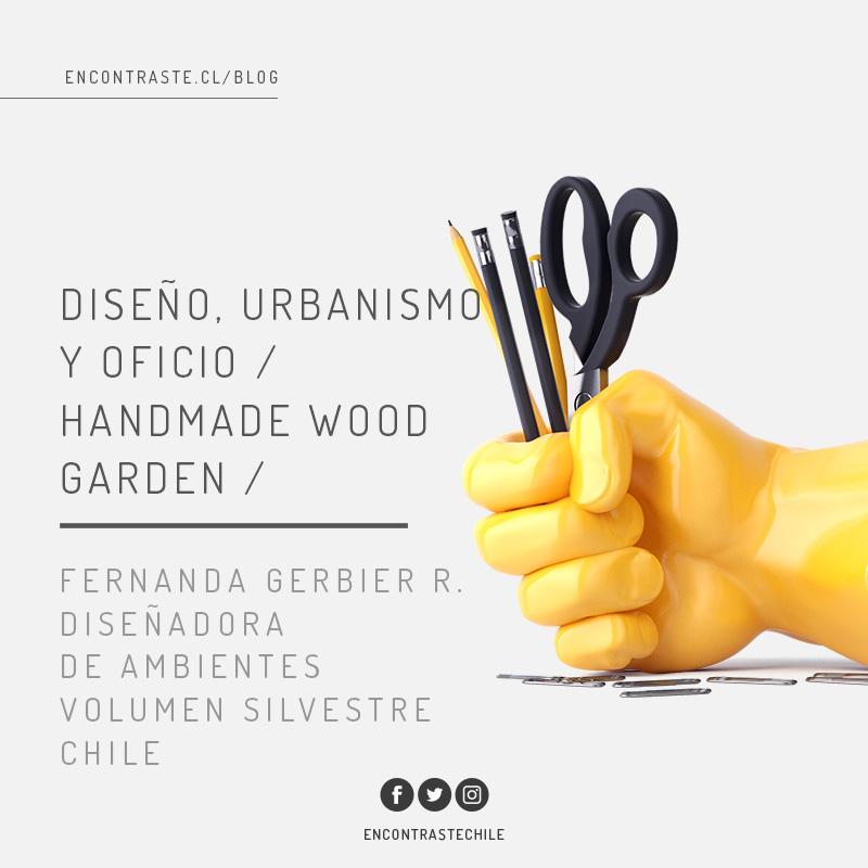 DISEÑO, URBANISMO Y OFICIO / HANDMADE WOOD GARDEN /